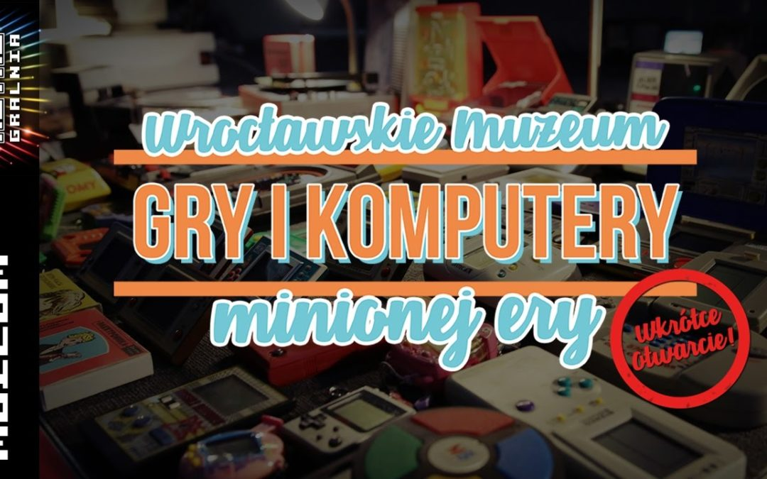 Otwieramy Muzeum Gry i Komputery Minionej Ery we Wrocławiu